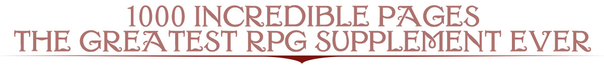 Header Reading 1000 Incredible Pages - The Greatest RPG Supplement Ever