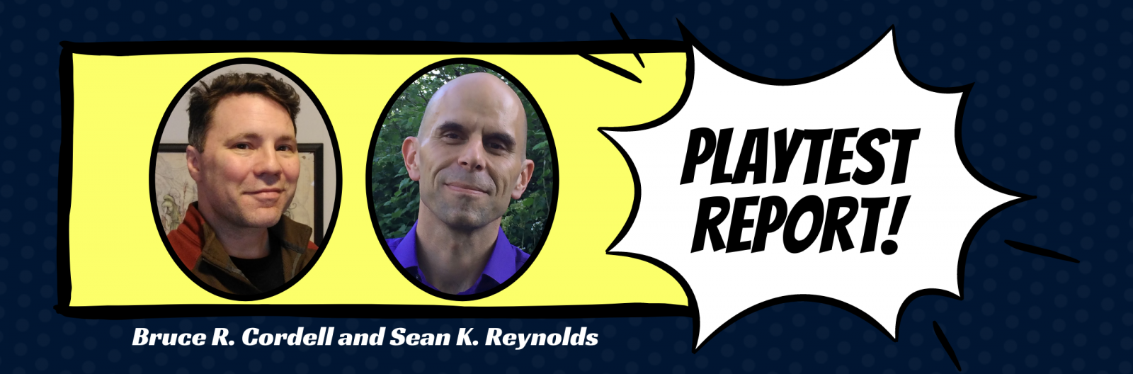 Images of designers Bruce and Sean with graphic text reading: Playtest Report