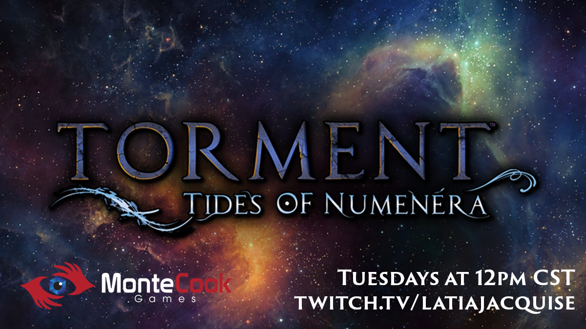 Torment Tides of Numenera Presented by Monte Cook Games Tuesdays at 12 PM CST Twitch.tv/Lataiajacquise